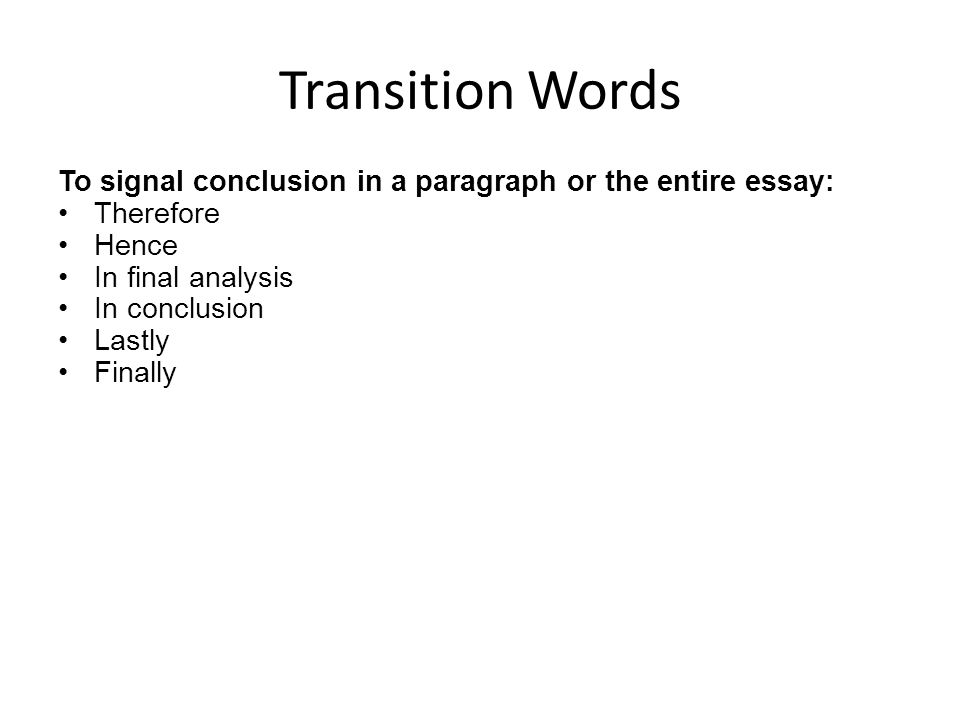 good essay conclusion transitions Conclusion/summary finally, in a word, in brief, briefly, in conclusion, in the end, in the final analysis, on the whole, thus, to conclude, to summarize, in sum, to sum up, in summary -corinne.