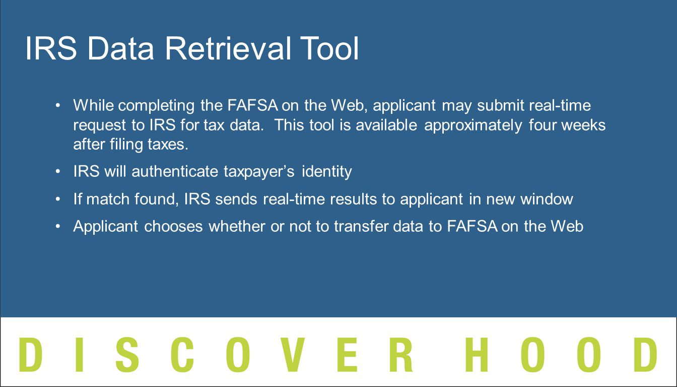 While completing the FAFSA on the Web, applicant may submit real-time request to IRS for tax data.