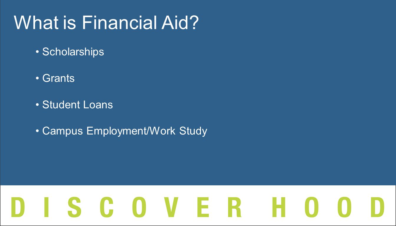 Scholarships Grants Student Loans Campus Employment/Work Study What is Financial Aid