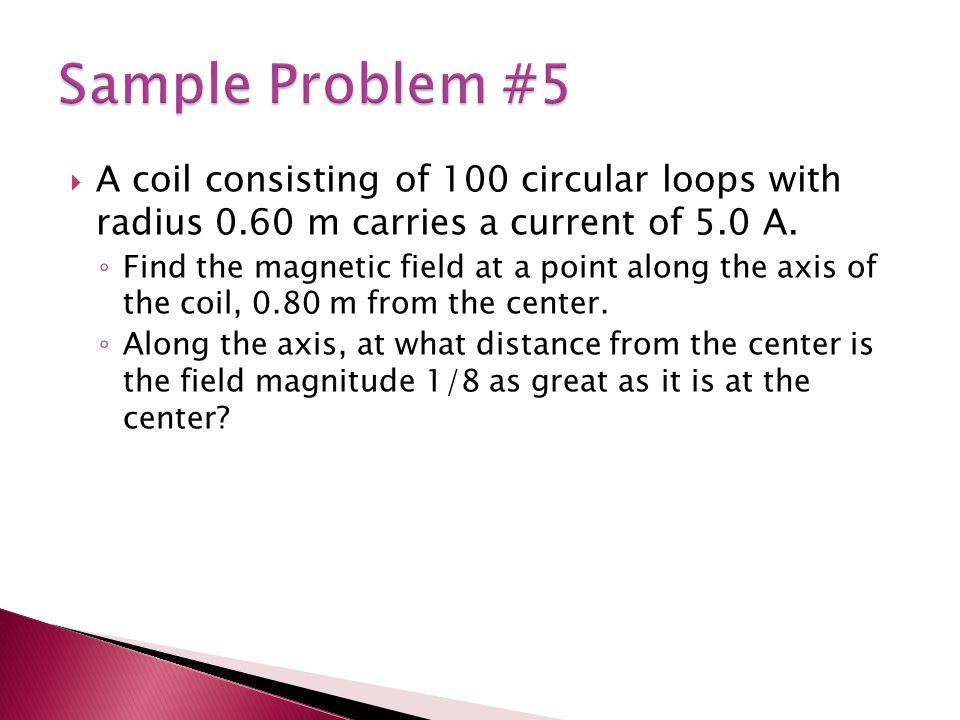  A coil consisting of 100 circular loops with radius 0.60 m carries a current of 5.0 A.