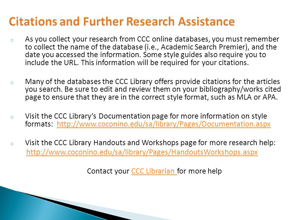 o As you collect your research from CCC online databases, you must remember to collect the name of the database (i.e., Academic Search Premier), and the date you accessed the information.