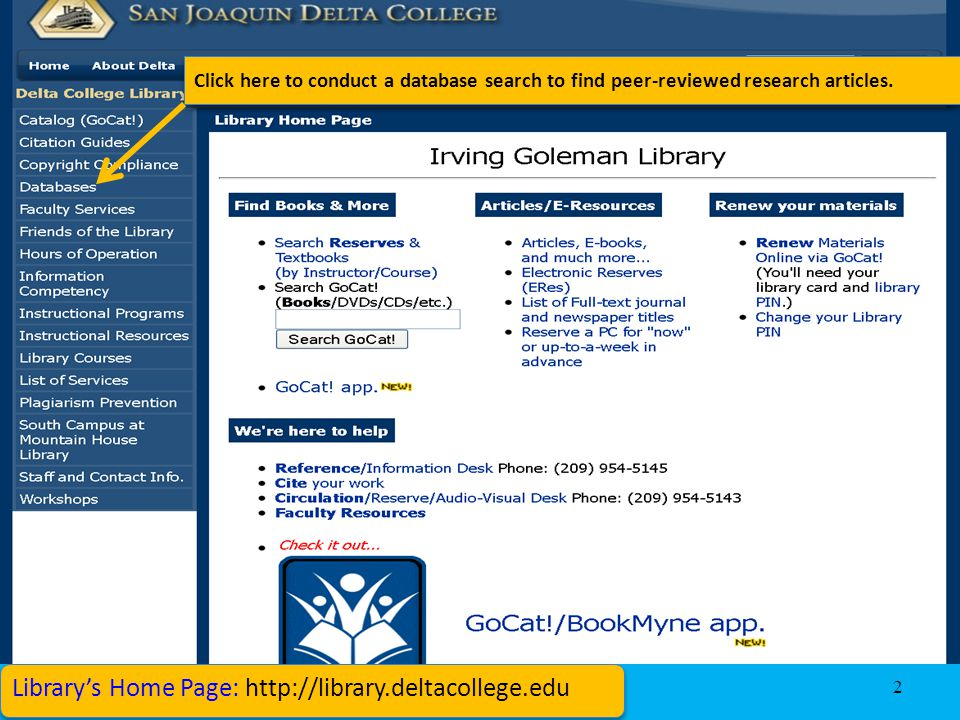2 Library's Home Page:   Click here to conduct a catalog search to find books and AV materials Click here to conduct a database search to find peer-reviewed research articles.