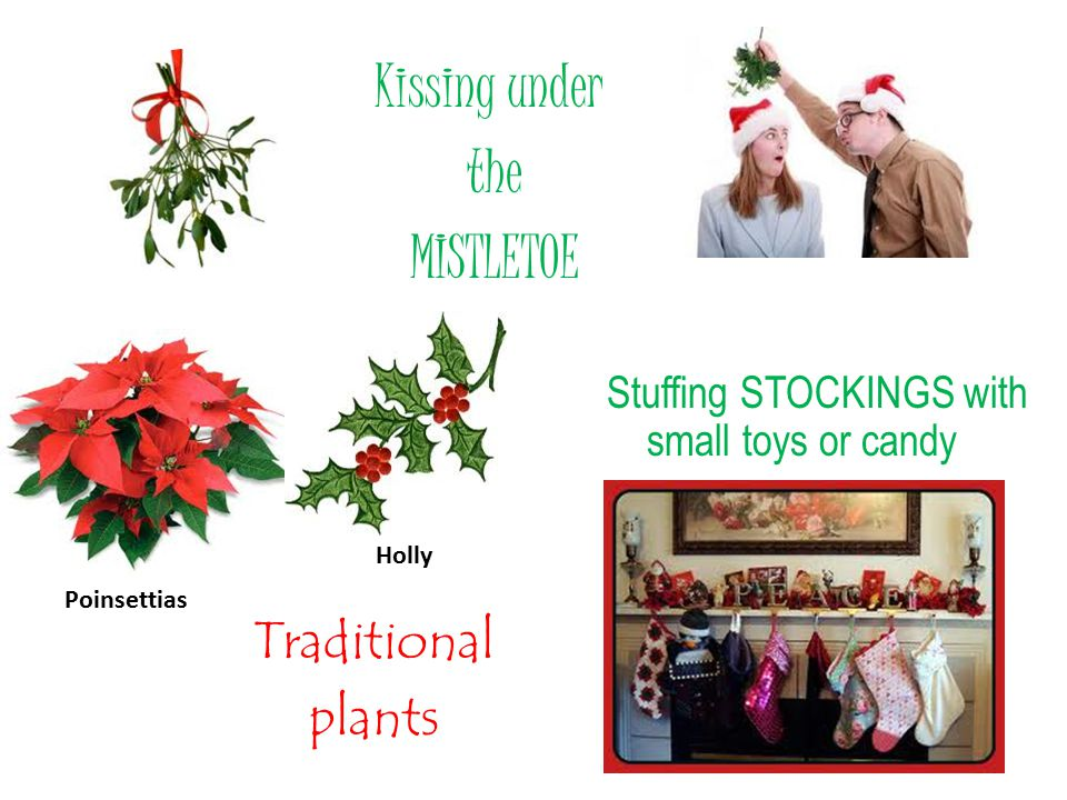 Kissing under the MISTLETOE Traditional plants Poinsettias Stuffing STOCKINGS with small toys or candy Holly