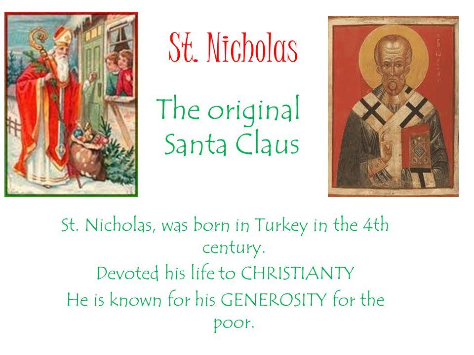 St. Nicholas St. Nicholas, was born in Turkey in the 4th century.