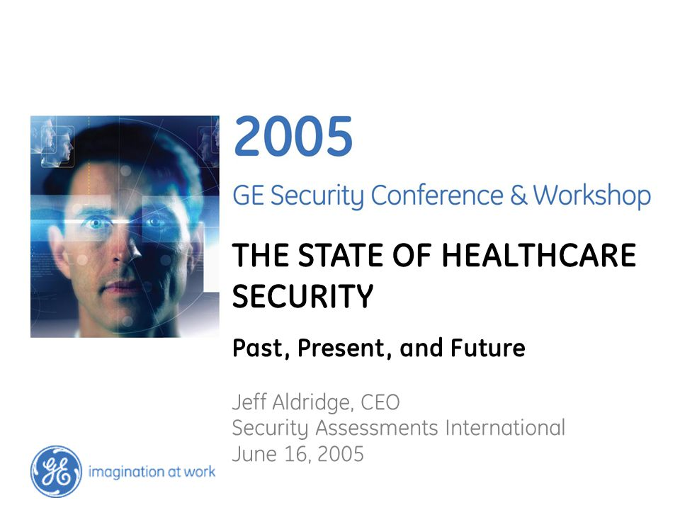 THE STATE OF HEALTHCARE SECURITY Past, Present, and Future Jeff Aldridge, CEO Security Assessments International June 16, 2005