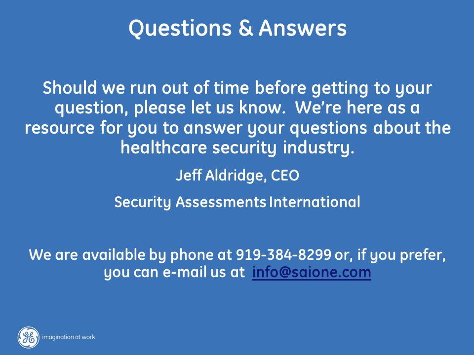 26 / GE / June 16, 2005 Questions & Answers Should we run out of time before getting to your question, please let us know.