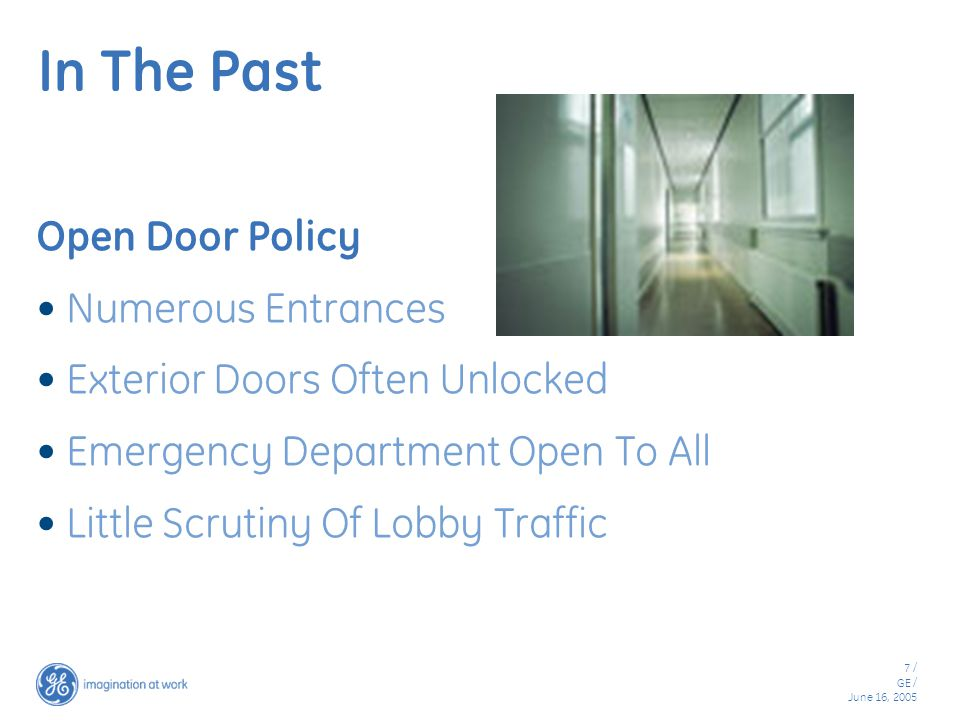 7 / GE / June 16, 2005 In The Past Open Door Policy Numerous Entrances Exterior Doors Often Unlocked Emergency Department Open To All Little Scrutiny Of Lobby Traffic