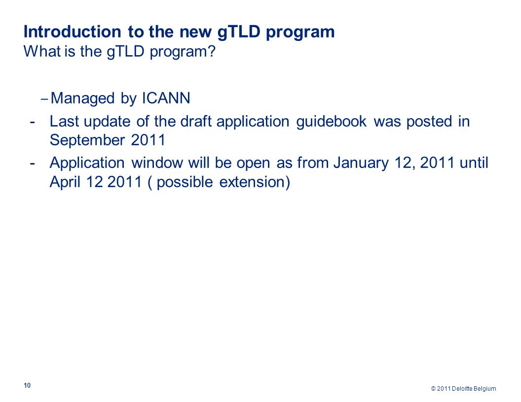 © 2011 Deloitte Belgium Introduction to the new gTLD program What is the gTLD program.