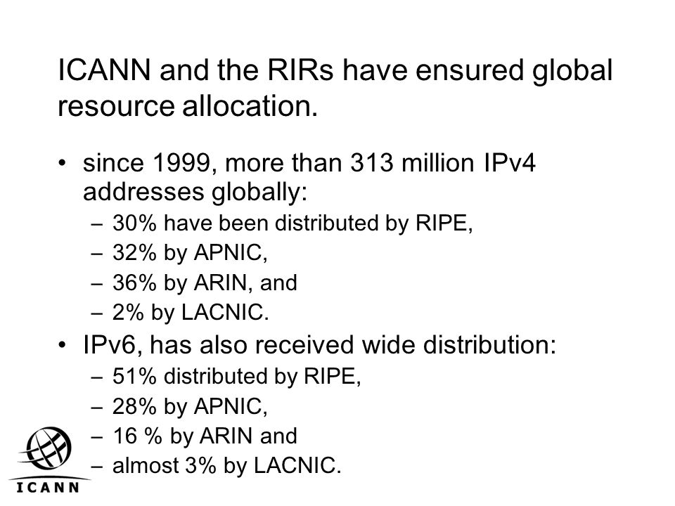 ICANN and the RIRs have ensured global resource allocation.