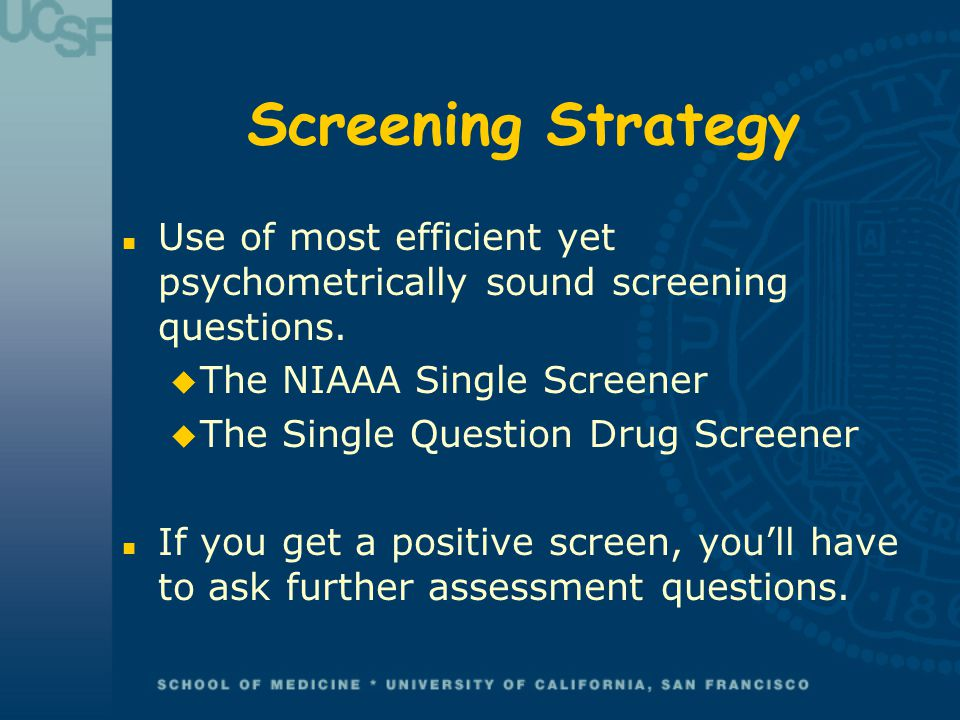 Screening Strategy n Use of most efficient yet psychometrically sound screening questions.