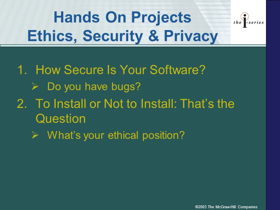 ©2003 The McGraw-Hill Companies Hands On Projects Ethics, Security & Privacy 1.How Secure Is Your Software.