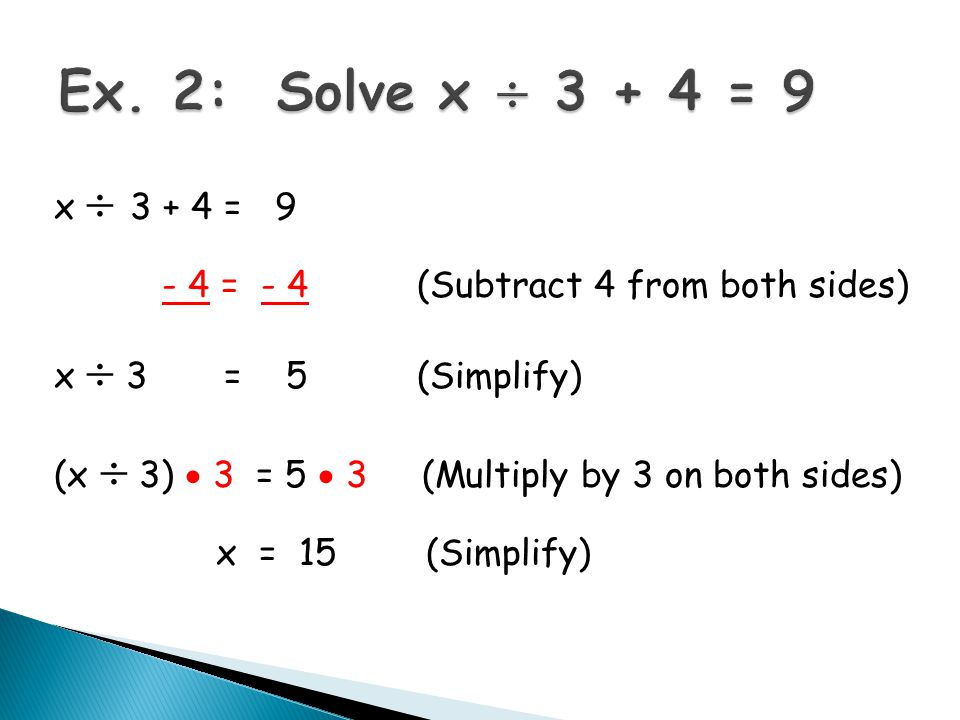 x  = = - 4 (Subtract 4 from both sides) x  3 = 5 (Simplify) (x  3)  3 = 5  3 (Multiply by 3 on both sides) x = 15(Simplify)