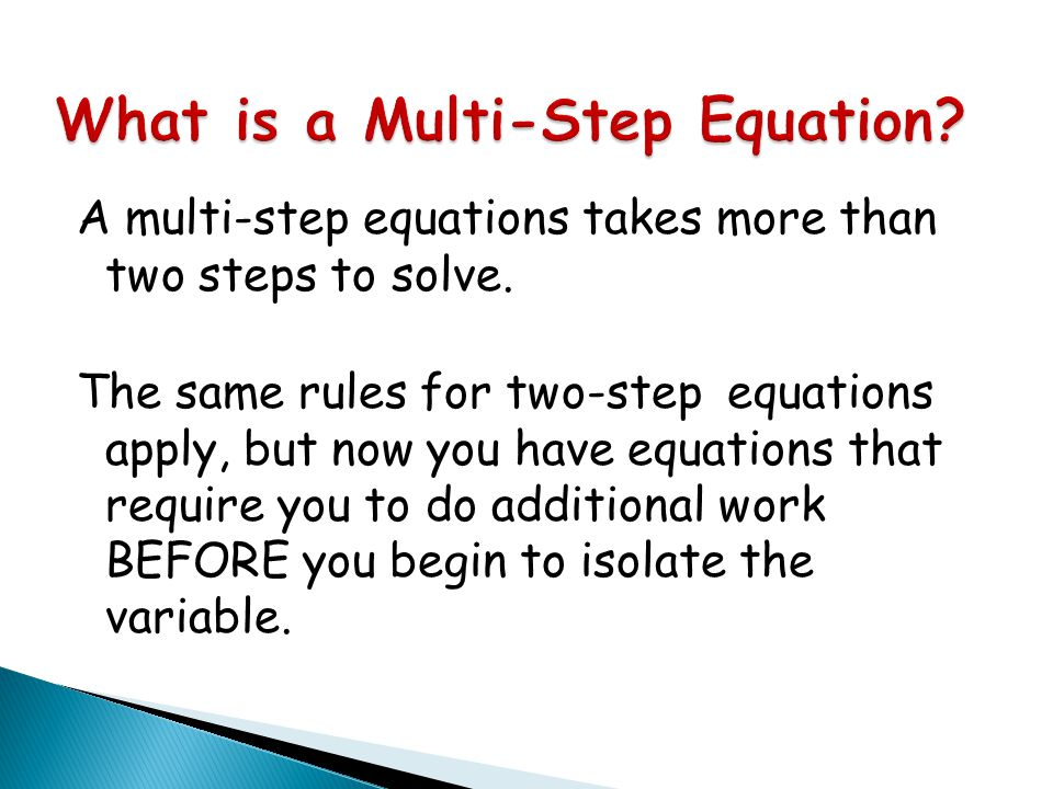 What is a Multi-Step Equation. A multi-step equations takes more than two steps to solve.