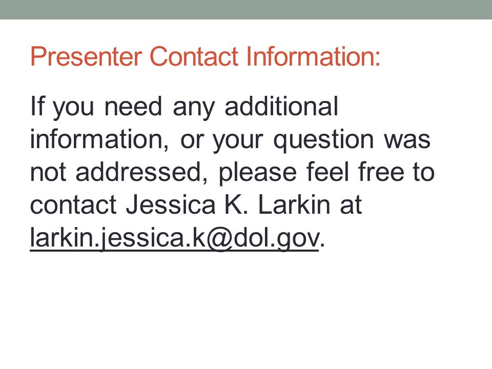Presenter Contact Information: If you need any additional information, or your question was not addressed, please feel free to contact Jessica K.