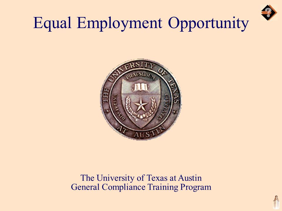 The University of Texas at Austin General Compliance Training Program Equal Employment Opportunity