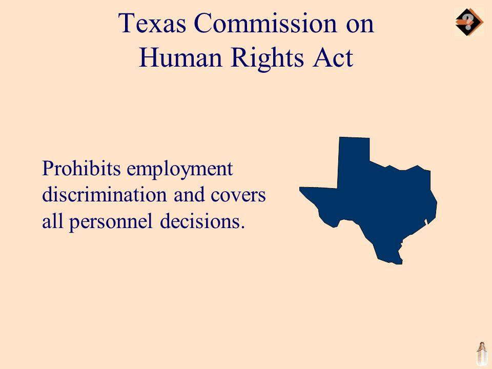 Texas Commission on Human Rights Act Prohibits employment discrimination and covers all personnel decisions.