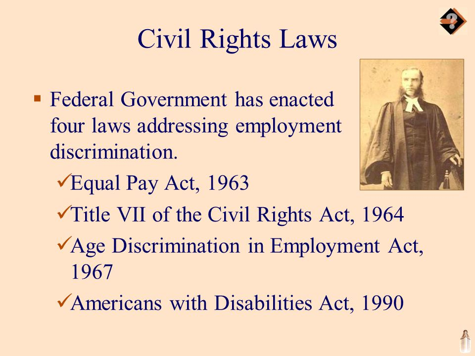 Civil Rights Laws  Federal Government has enacted four laws addressing employment discrimination.