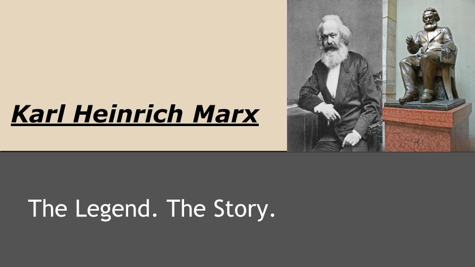 Karl Heinrich Marx The Legend. The Story.