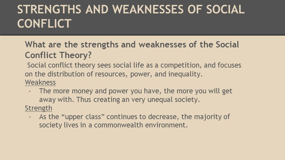 STRENGTHS AND WEAKNESSES OF SOCIAL CONFLICT What are the strengths and weaknesses of the Social Conflict Theory.