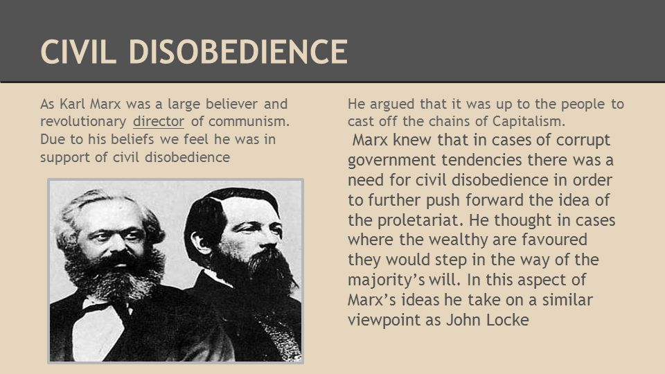 CIVIL DISOBEDIENCE As Karl Marx was a large believer and revolutionary director of communism.