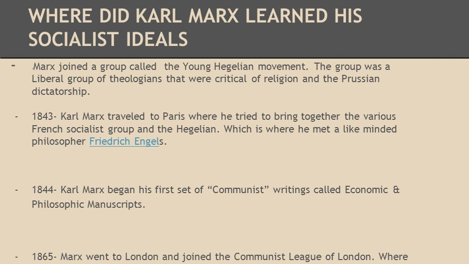 WHERE DID KARL MARX LEARNED HIS SOCIALIST IDEALS - - Marx joined a group called the Young Hegelian movement.