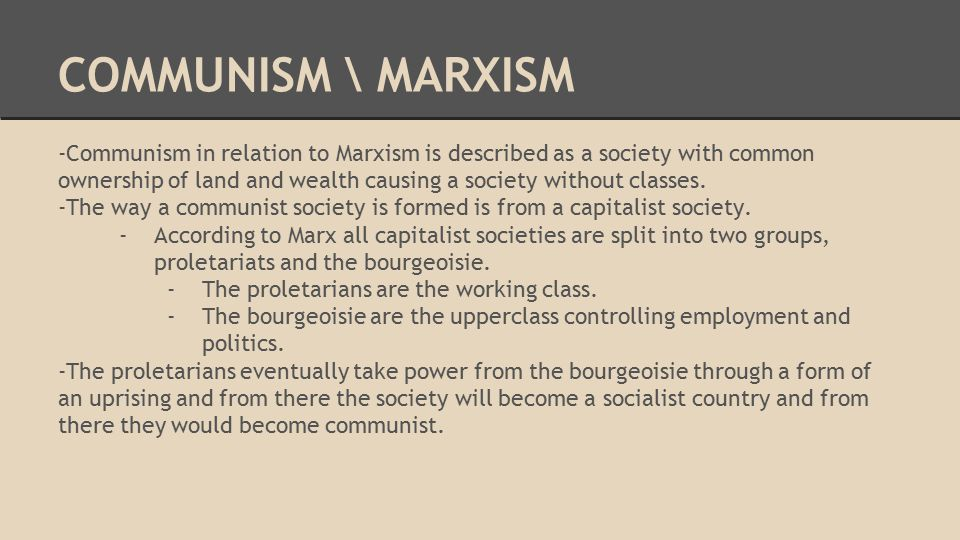 COMMUNISM \ MARXISM -Communism in relation to Marxism is described as a society with common ownership of land and wealth causing a society without classes.