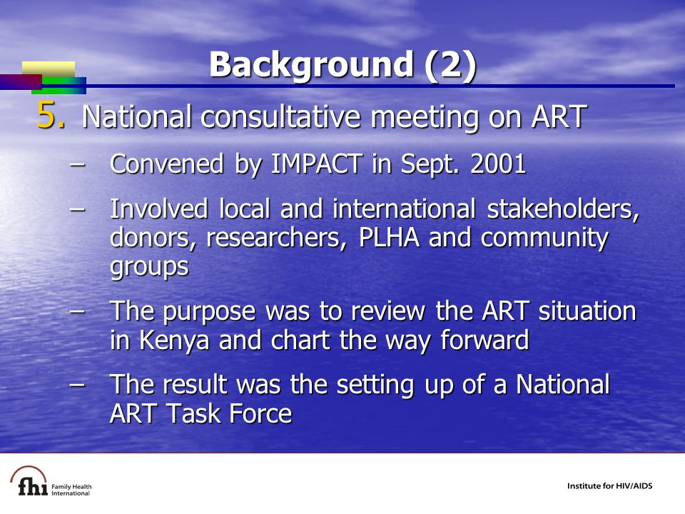 Background (2) 5. National consultative meeting on ART –Convened by IMPACT in Sept.