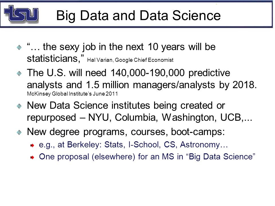 Big Data and Data Science … the sexy job in the next 10 years will be statisticians, Hal Varian, Google Chief Economist The U.S.