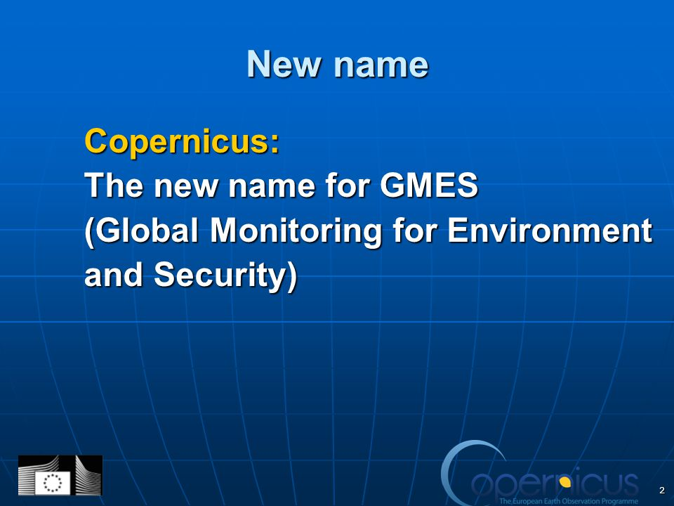 New name Copernicus: The new name for GMES (Global Monitoring for Environment and Security) 2