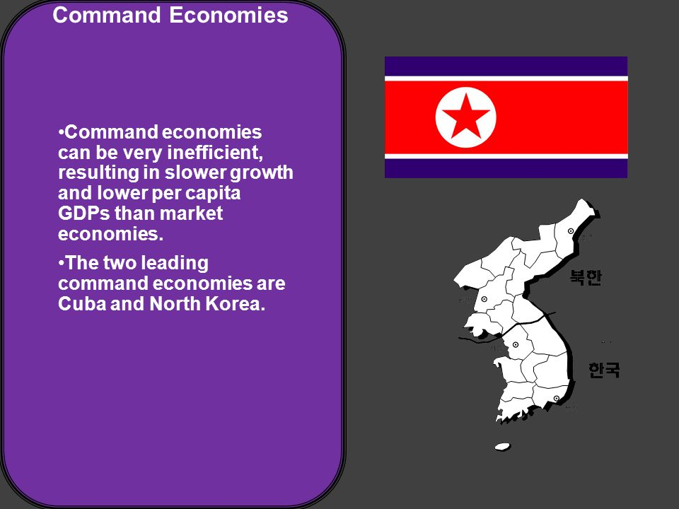Command Economies Command economies can be very inefficient, resulting in slower growth and lower per capita GDPs than market economies.
