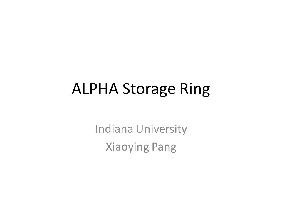 ALPHA Storage Ring Indiana University Xiaoying Pang