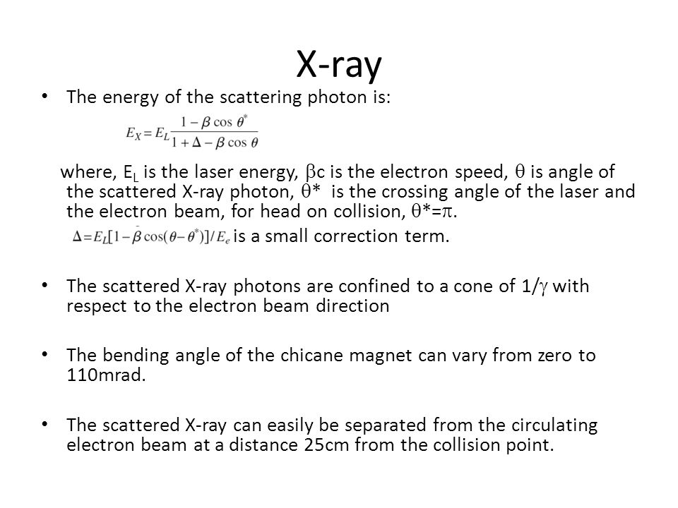 X-ray The energy of the scattering photon is: where, E L is the laser energy,  c is the electron speed,  is angle of the scattered X-ray photon,  * is the crossing angle of the laser and the electron beam, for head on collision,  *= .