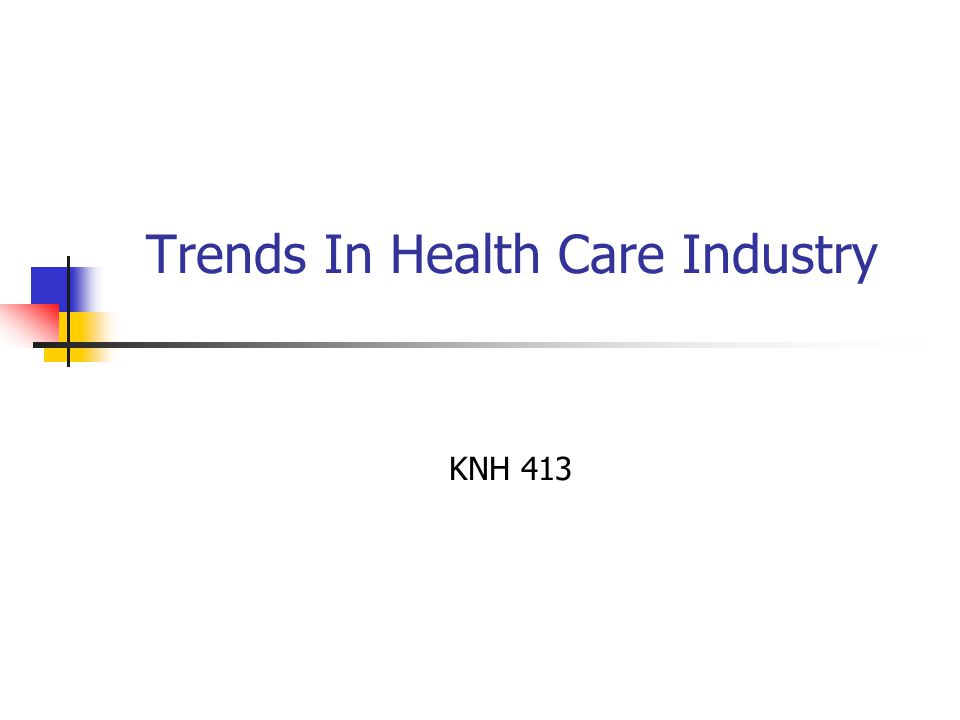 Trends In Health Care Industry KNH 413