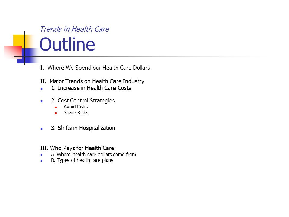 Trends in Health Care Outline I. Where We Spend our Health Care Dollars II.