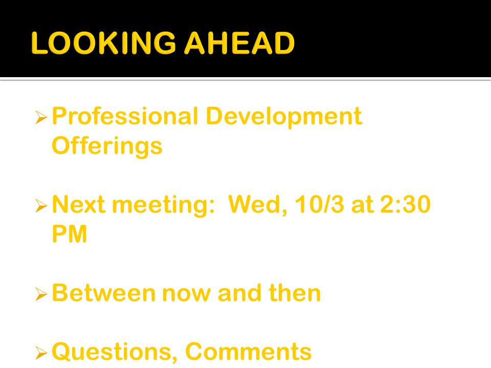  Professional Development Offerings  Next meeting: Wed, 10/3 at 2:30 PM  Between now and then  Questions, Comments