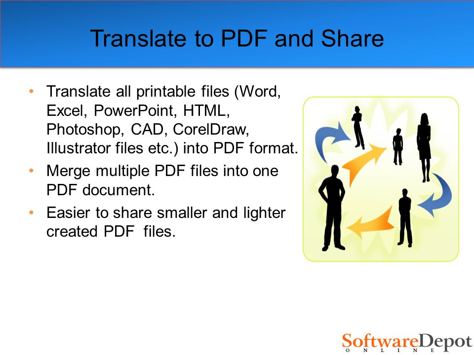 Translate to PDF and Share Translate all printable files (Word, Excel, PowerPoint, HTML, Photoshop, CAD, CorelDraw, Illustrator files etc.) into PDF format.
