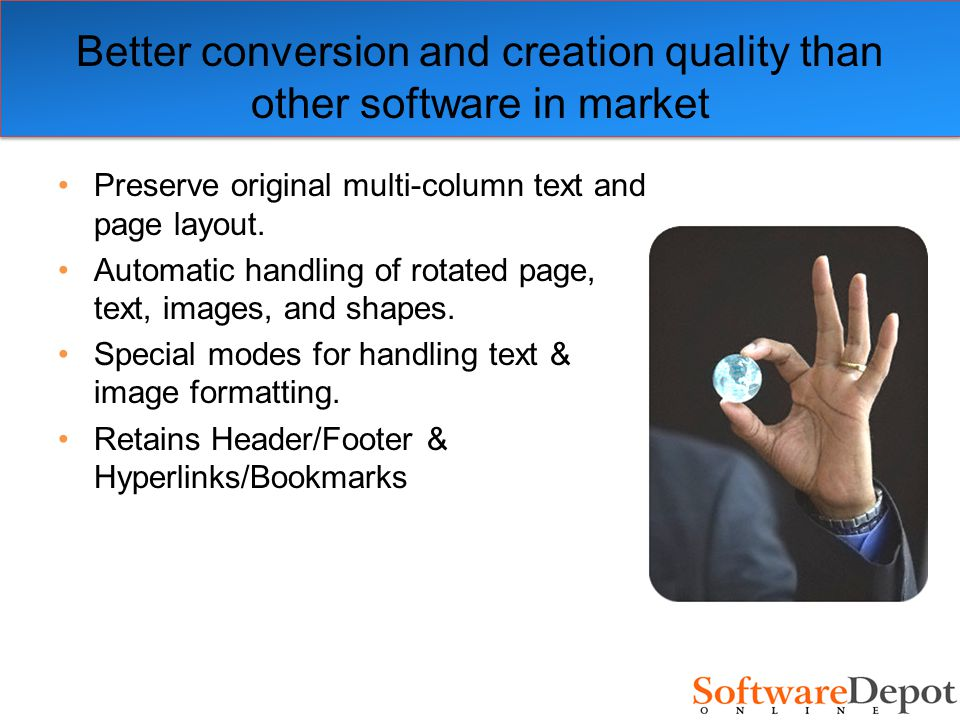 Better conversion and creation quality than other software in market Preserve original multi-column text and page layout.