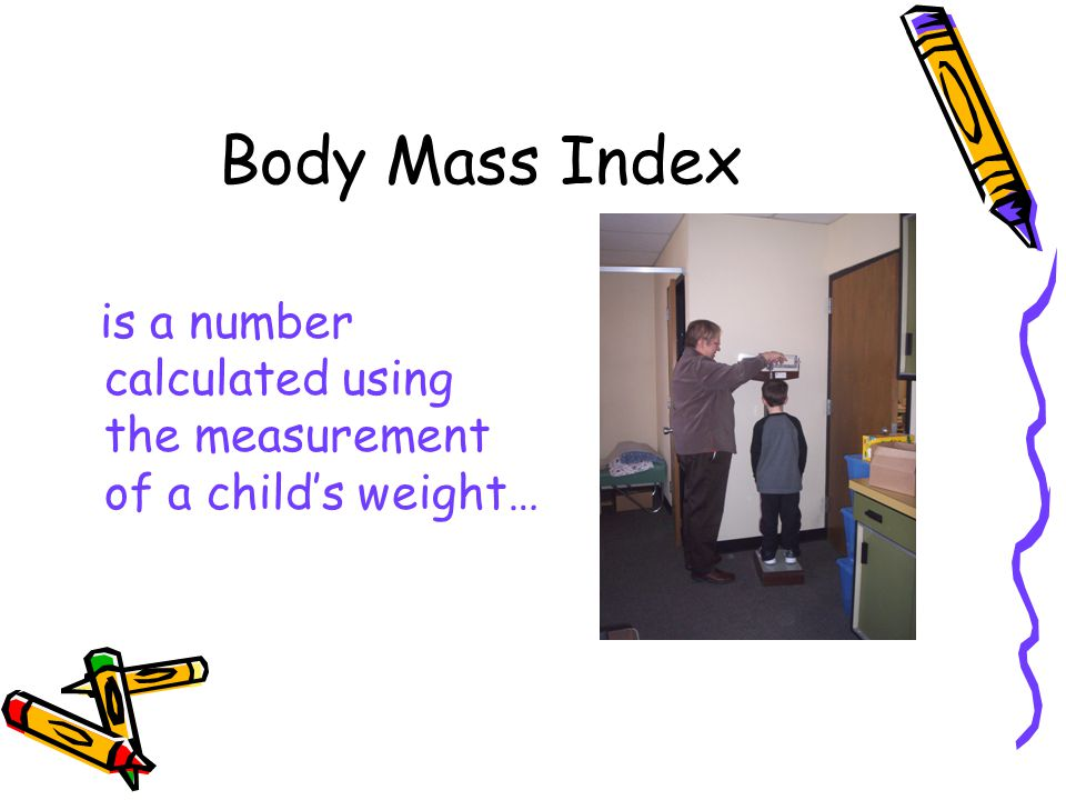 Body Mass Index is a number calculated using the measurement of a child's weight…