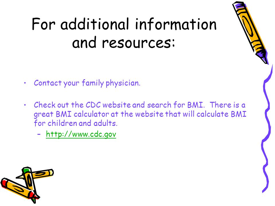 For additional information and resources: Contact your family physician.