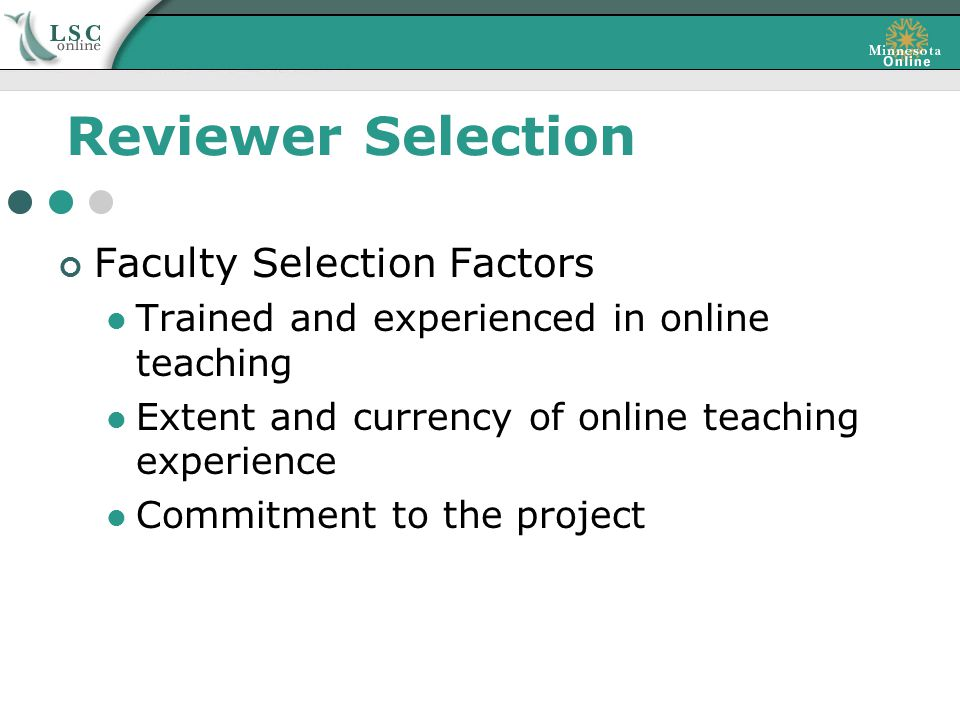 Reviewer Selection Faculty Selection Factors Trained and experienced in online teaching Extent and currency of online teaching experience Commitment to the project