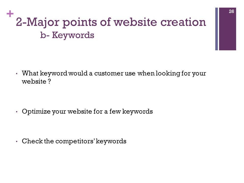 + 2-Major points of website creation b- Keywords What keyword would a customer use when looking for your website .