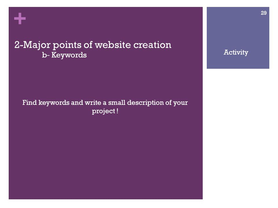 + 2-Major points of website creation b- Keywords Find keywords and write a small description of your project .