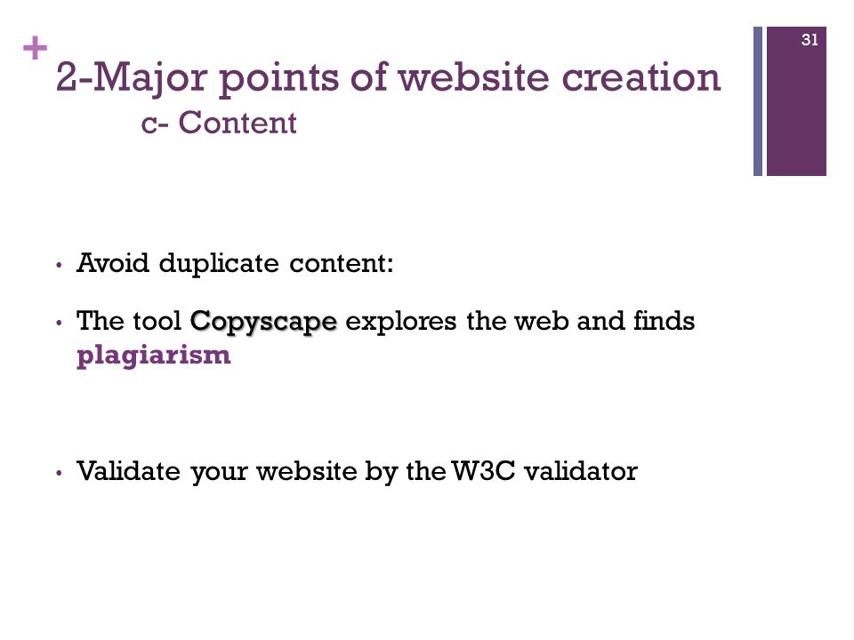 + 2-Major points of website creation c- Content Avoid duplicate content: Copyscape The tool Copyscape explores the web and finds plagiarism Validate your website by the W3C validator 31