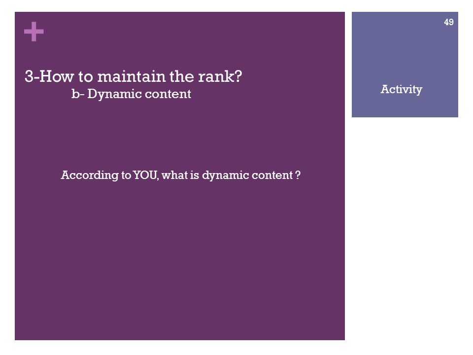 + 3-How to maintain the rank. b- Dynamic content According to YOU, what is dynamic content .