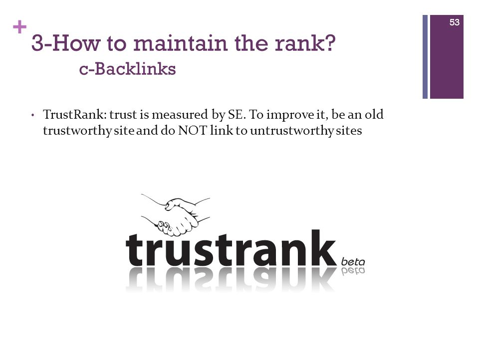 + 3-How to maintain the rank. c-Backlinks TrustRank: trust is measured by SE.