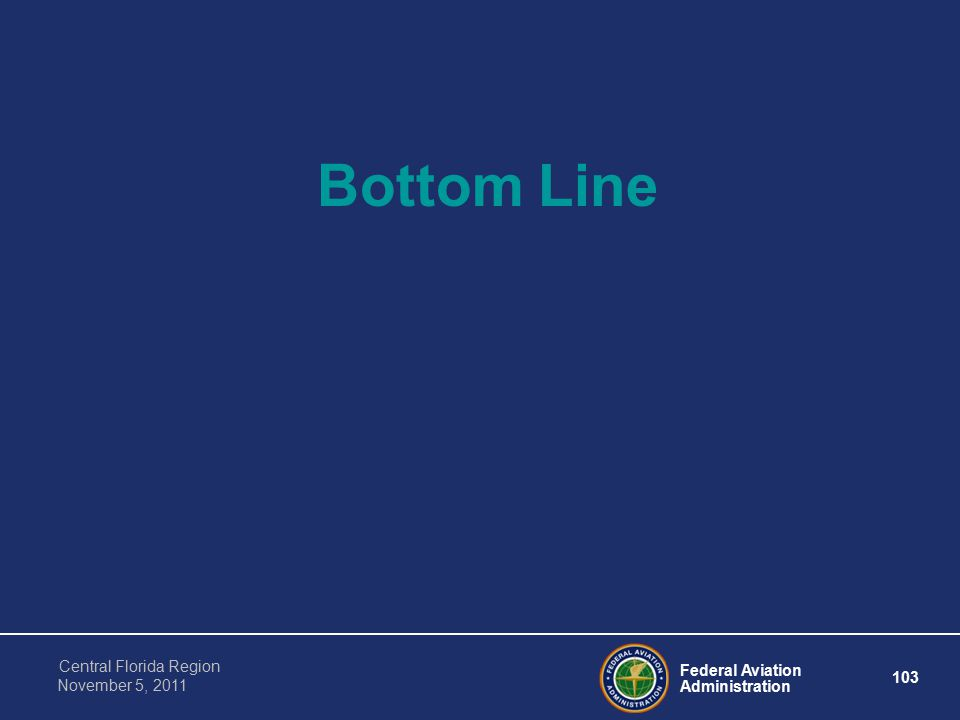 Federal Aviation Administration 103 Central Florida Region November 5, 2011 Bottom Line