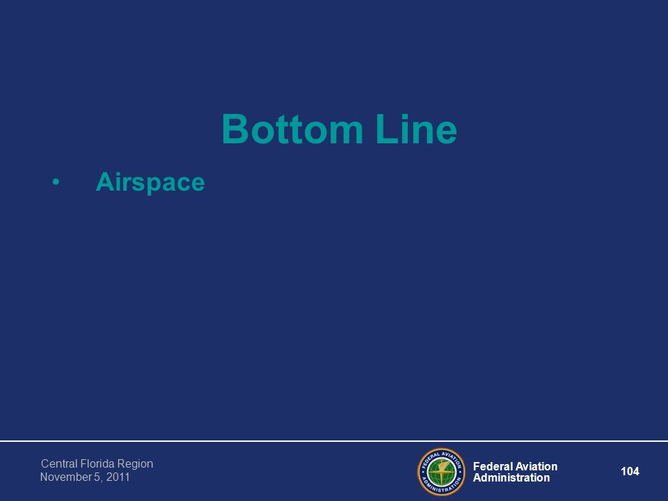 Federal Aviation Administration 104 Central Florida Region November 5, 2011 Bottom Line Airspace