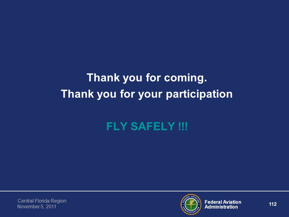 Federal Aviation Administration 112 Central Florida Region November 5, 2011 Thank you for coming.