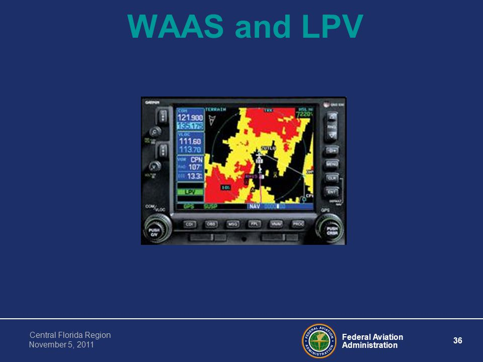 Federal Aviation Administration 36 Central Florida Region November 5, 2011 WAAS and LPV