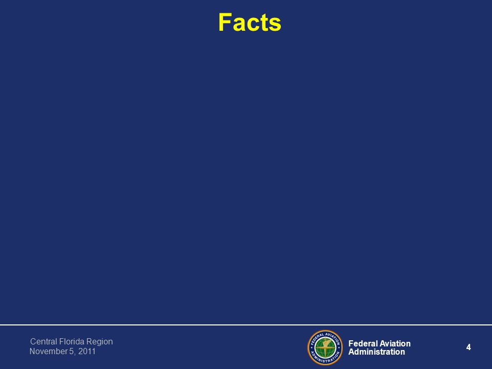 Federal Aviation Administration 4 Central Florida Region November 5, 2011 Facts